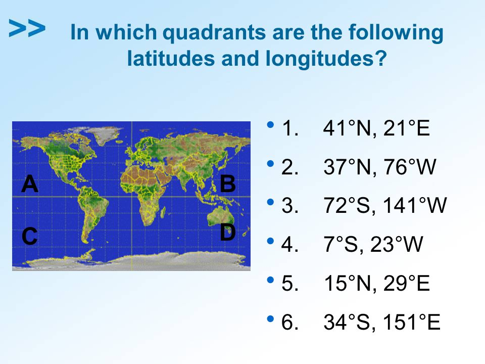 In which quadrants are the following latitudes and longitudes.