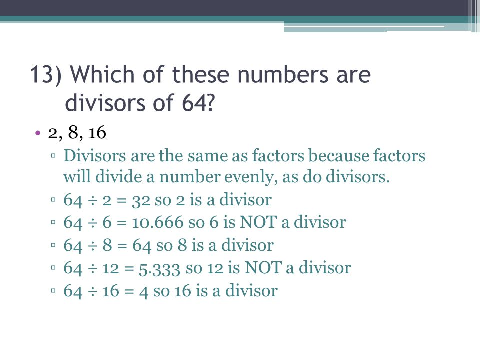13) Which of these numbers are divisors of 64.
