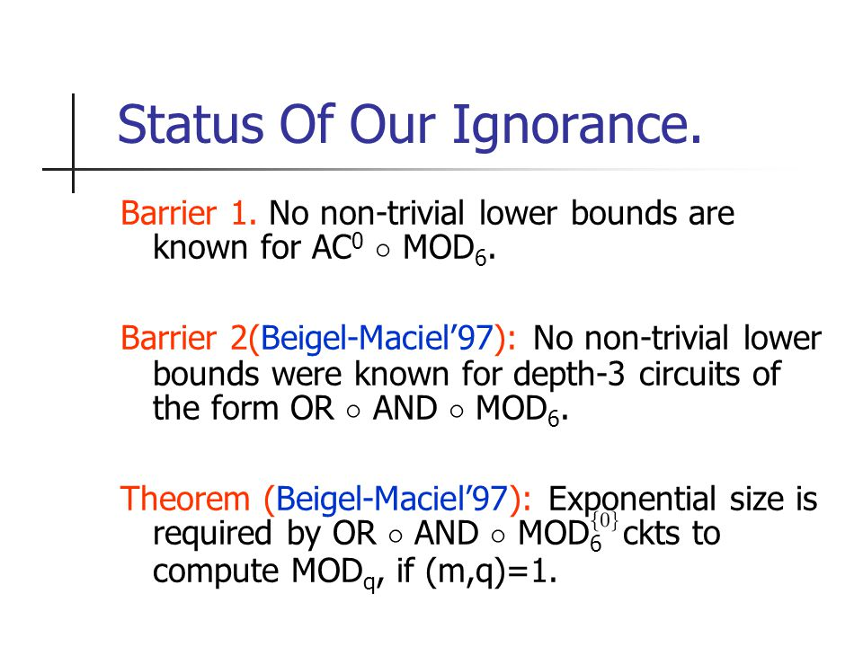 Status Of Our Ignorance. Barrier 1. No non-trivial lower bounds are known for AC 0 ± MOD 6.