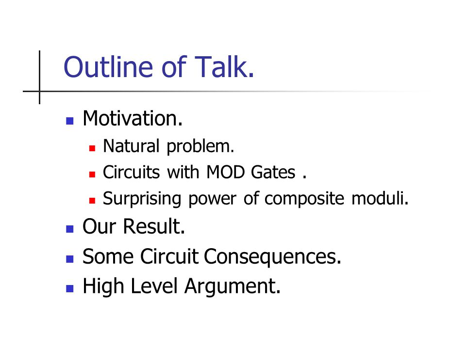 Outline of Talk. Motivation. Natural problem. Circuits with MOD Gates.