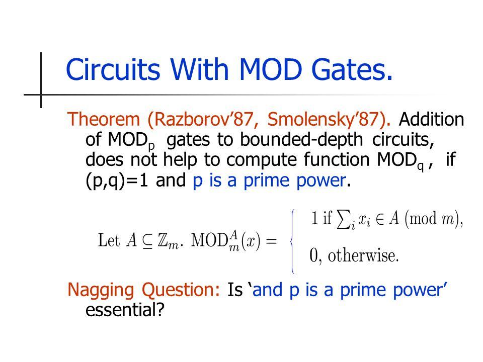 Circuits With MOD Gates. Theorem (Razborov'87, Smolensky'87).