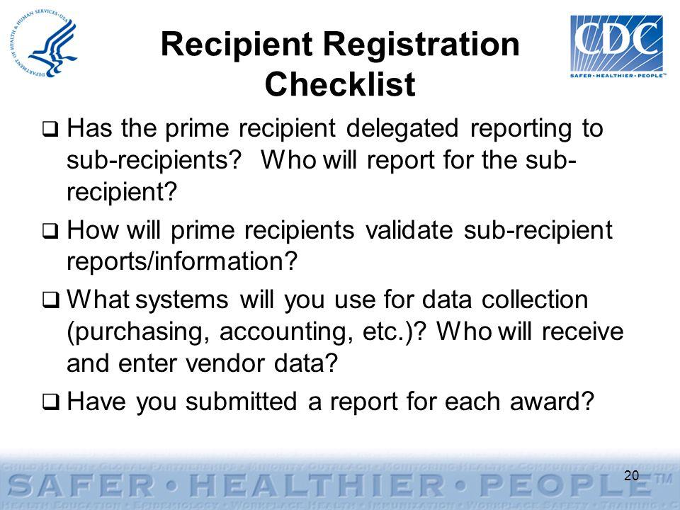Recipient Registration Checklist  Has the prime recipient delegated reporting to sub-recipients.