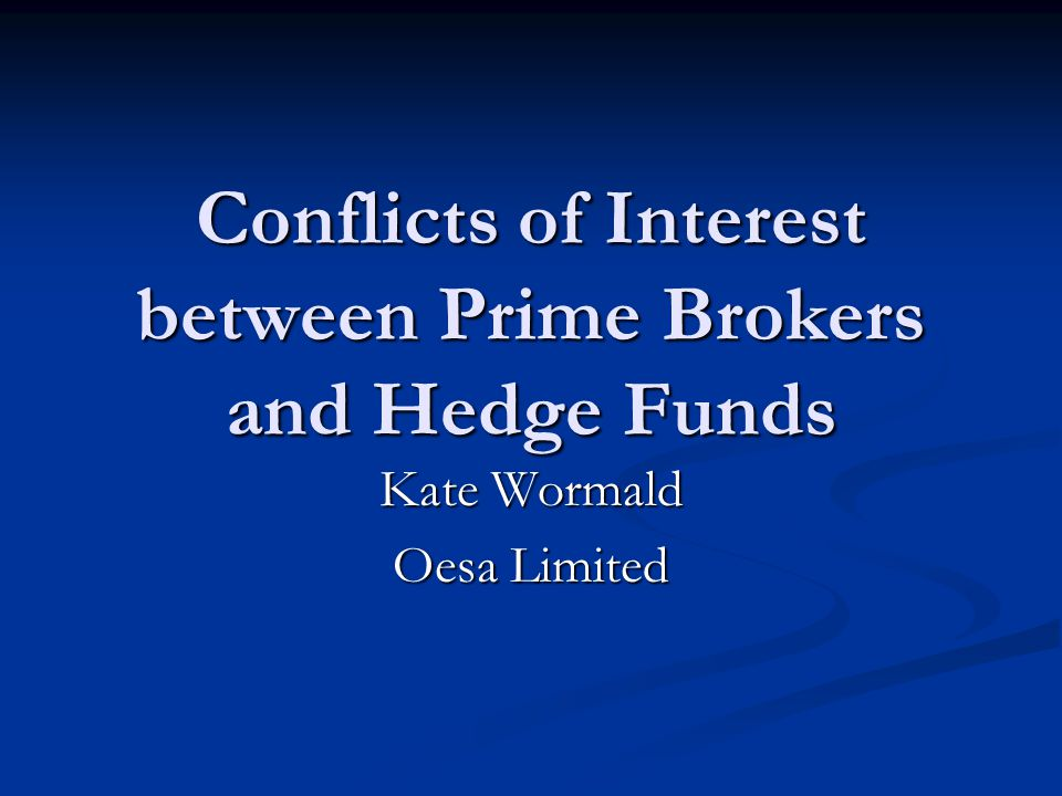 Conflicts of Interest between Prime Brokers and Hedge Funds Kate Wormald Oesa Limited