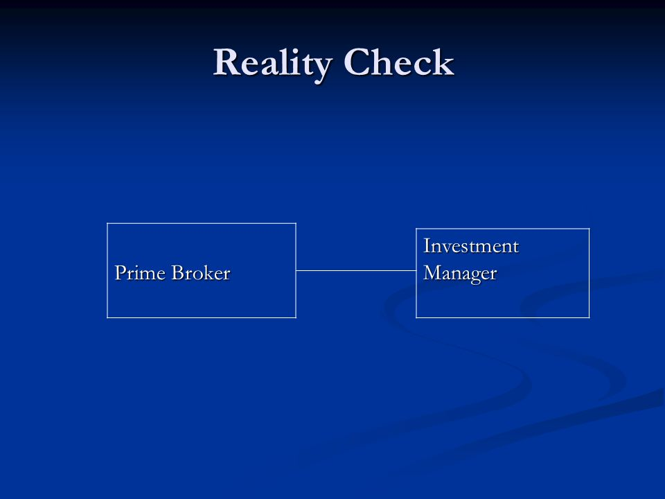 Reality Check Investment Manager Prime Broker