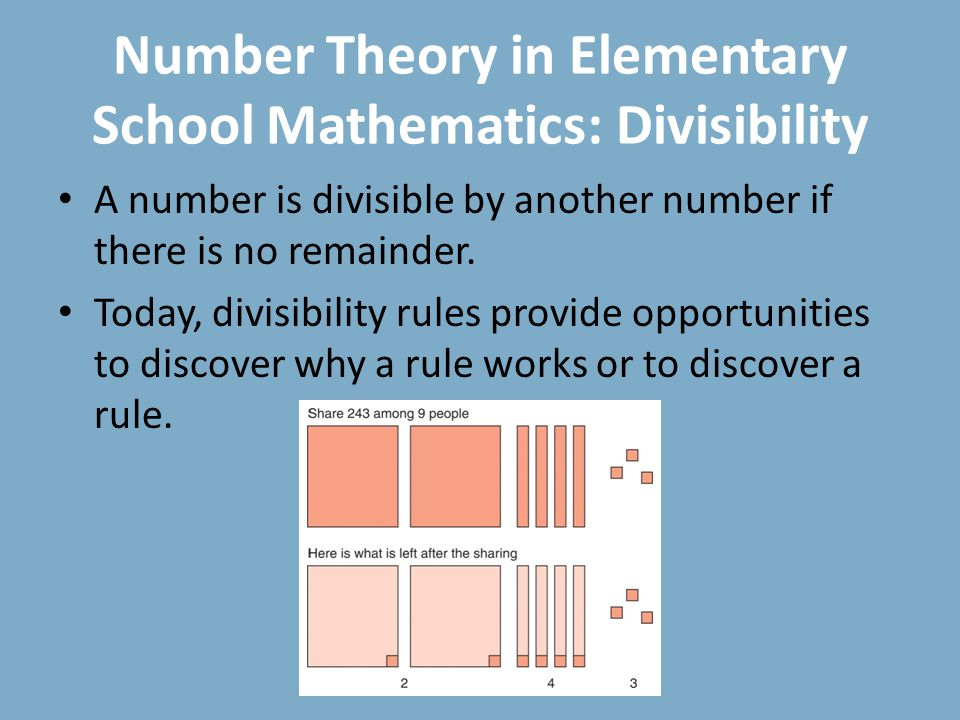 Number Theory in Elementary School Mathematics: Divisibility A number is divisible by another number if there is no remainder.