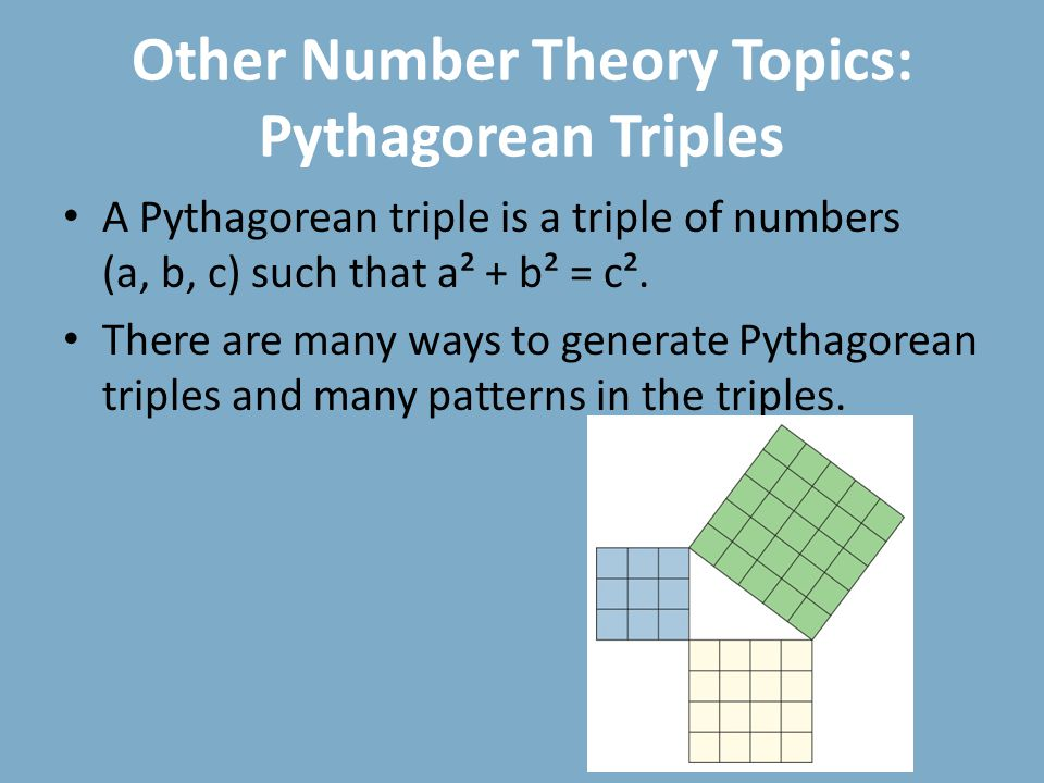 Other Number Theory Topics: Pythagorean Triples A Pythagorean triple is a triple of numbers (a, b, c) such that a² + b² = c².