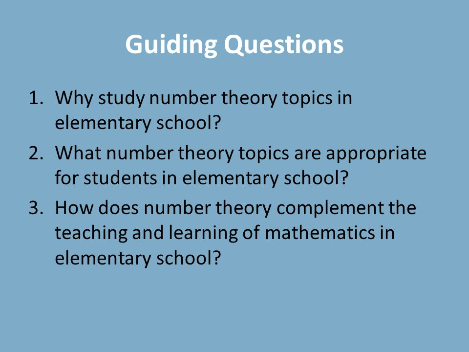 Guiding Questions 1.Why study number theory topics in elementary school.