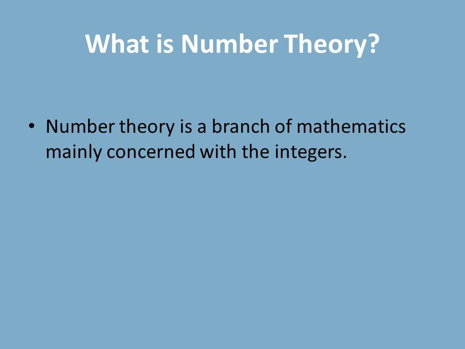 What is Number Theory? Number theory is a branch of mathematics mainly concerned with the integers.