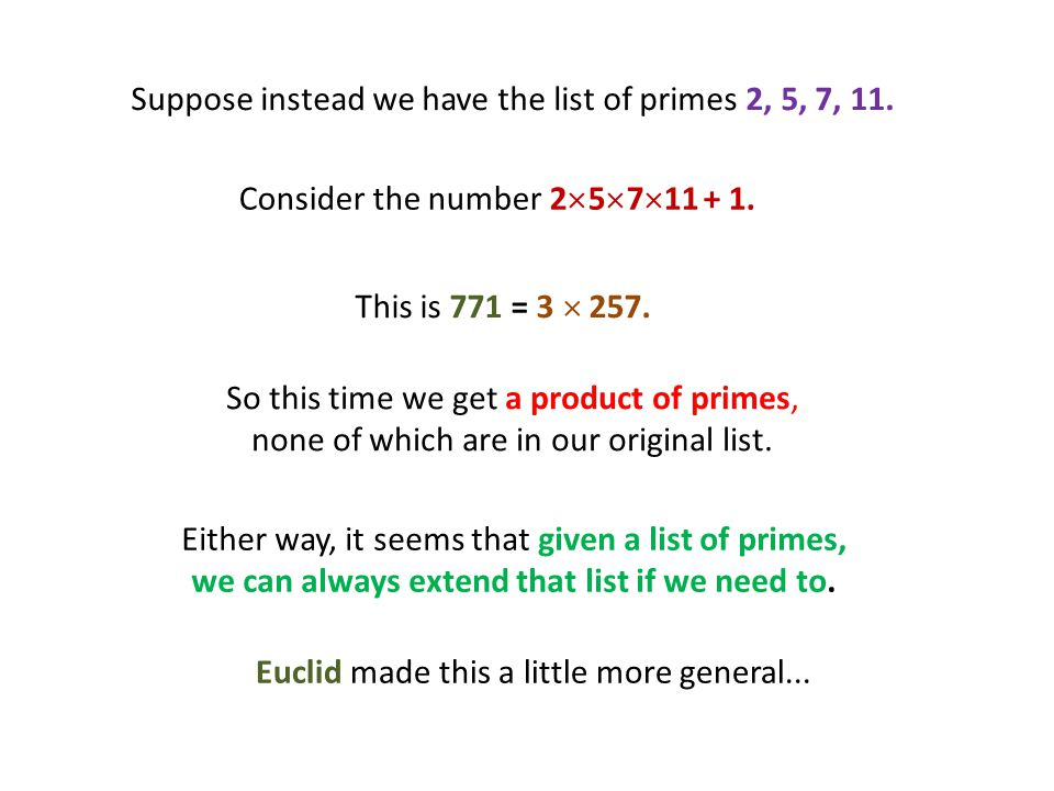 Consider the number 2  5  7  11 + 1. Suppose instead we have the list of primes 2, 5, 7, 11.