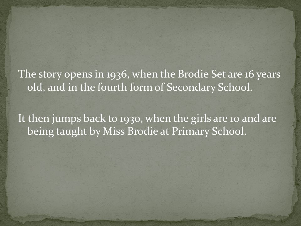 The story opens in 1936, when the Brodie Set are 16 years old, and in the fourth form of Secondary School.