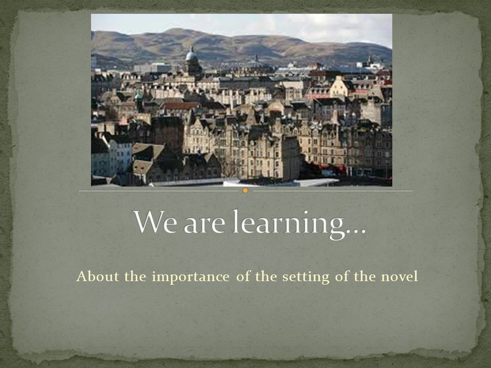 About the importance of the setting of the novel