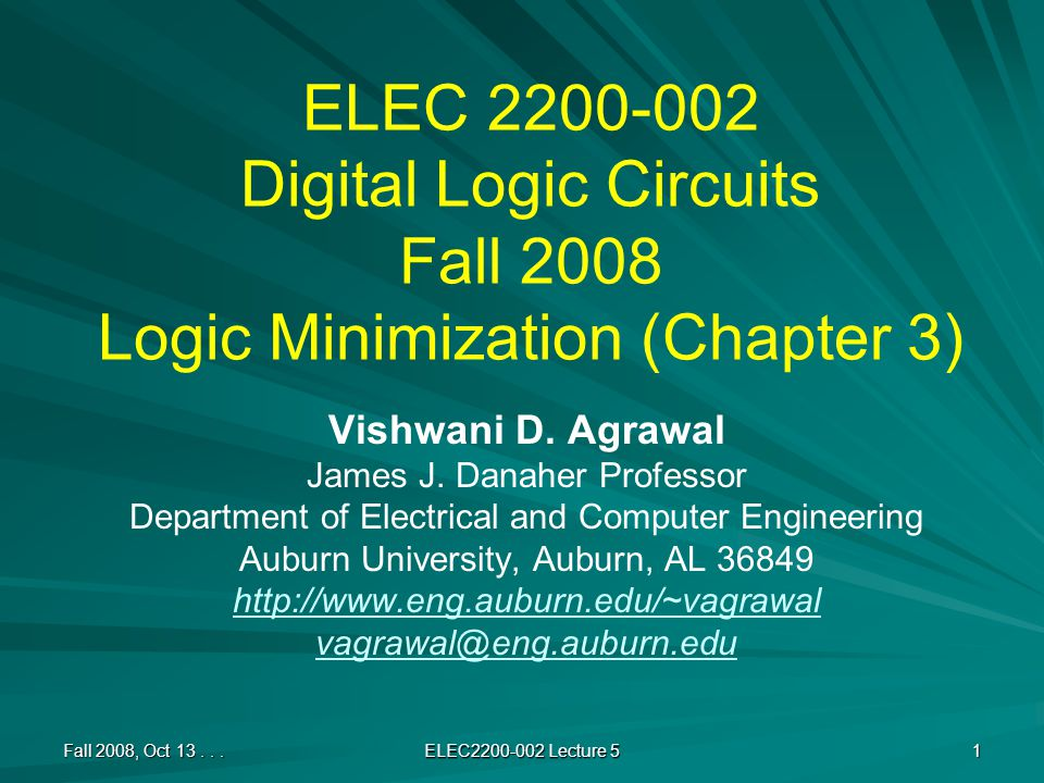 ELEC 2200-002 Digital Logic Circuits Fall 2008 Logic Minimization (Chapter 3) Vishwani D. Agrawal James J. Danaher Professor Department of Electrical