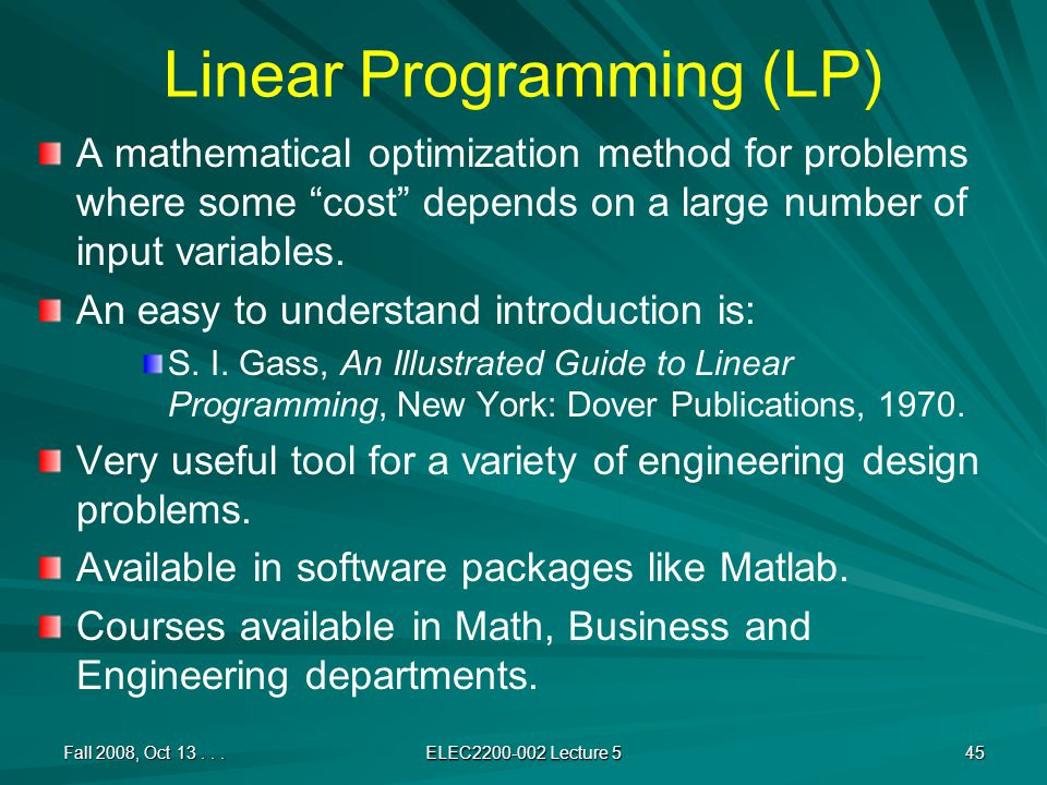 Linear Programming (LP) A mathematical optimization method for problems where some cost depends on a large number of input variables.