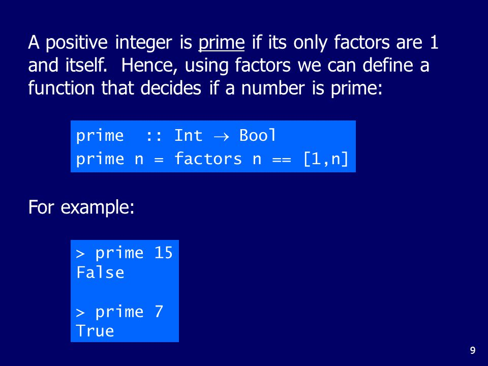 9 A positive integer is prime if its only factors are 1 and itself.