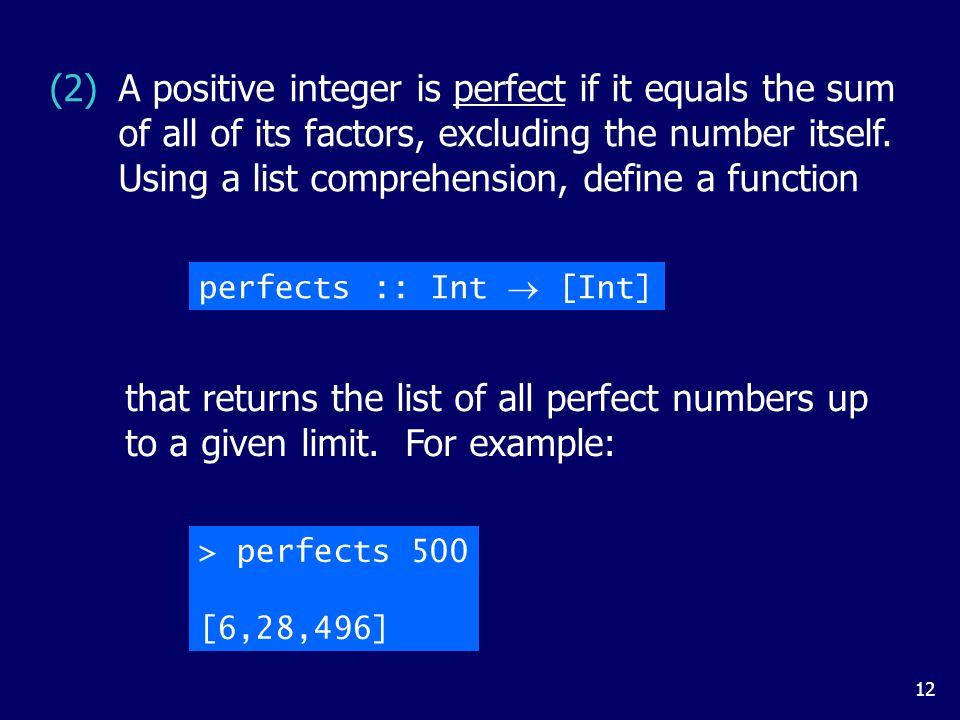 12 A positive integer is perfect if it equals the sum of all of its factors, excluding the number itself. Using a list comprehension, define a functio