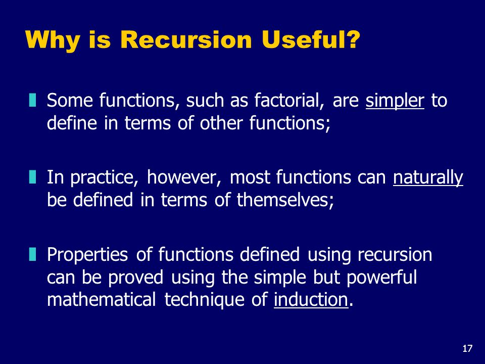 17 Why is Recursion Useful.