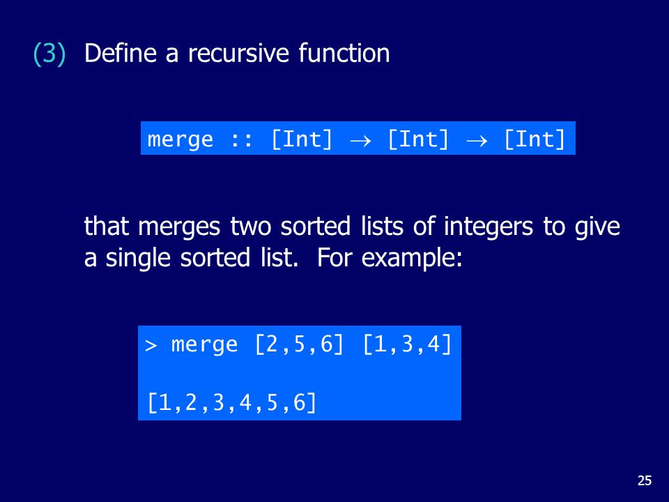 25 (3)Define a recursive function merge :: [Int]  [Int]  [Int] that merges two sorted lists of integers to give a single sorted list.