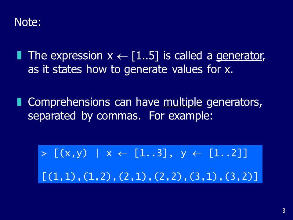 3 Note:  The expression x  [1..5] is called a generator, as it states how to generate values for x.