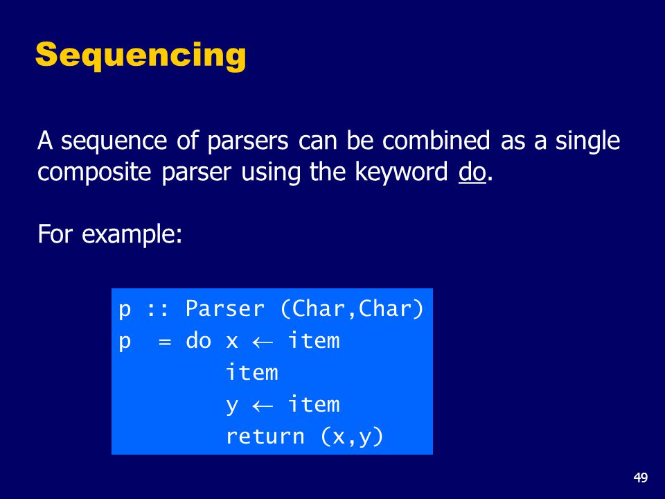 49 A sequence of parsers can be combined as a single composite parser using the keyword do.
