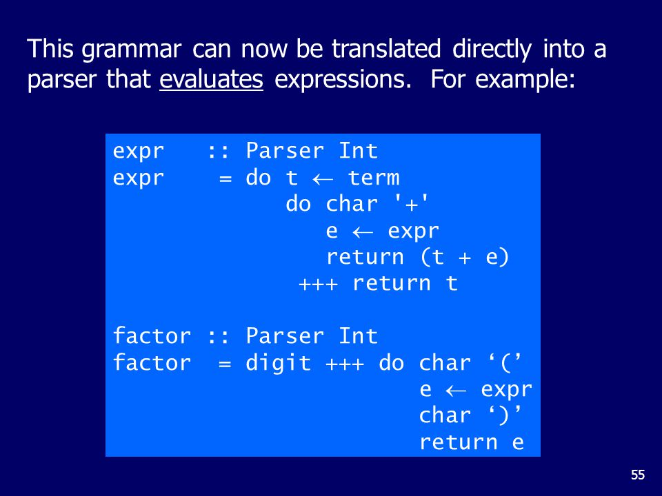55 This grammar can now be translated directly into a parser that evaluates expressions.