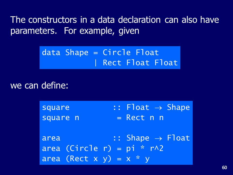60 The constructors in a data declaration can also have parameters.