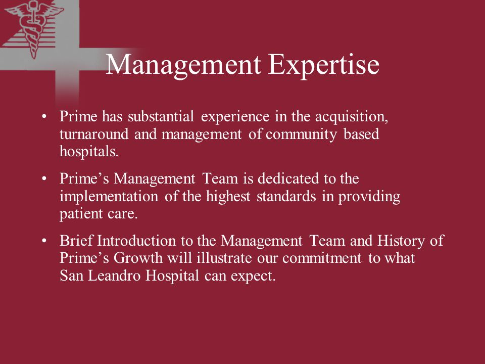 Management Expertise Prime has substantial experience in the acquisition, turnaround and management of community based hospitals.