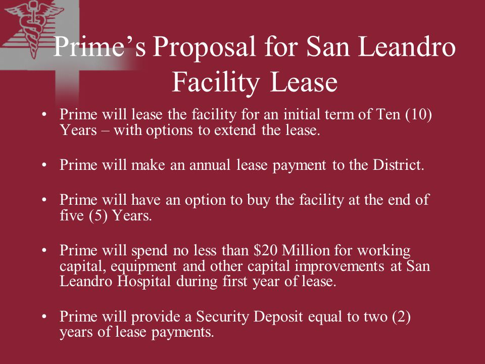 Prime's Proposal for San Leandro Facility Lease Prime will lease the facility for an initial term of Ten (10) Years – with options to extend the lease.