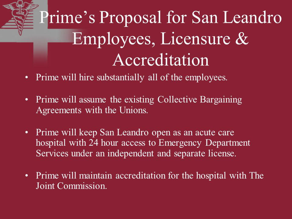 Prime's Proposal for San Leandro Employees, Licensure & Accreditation Prime will hire substantially all of the employees.