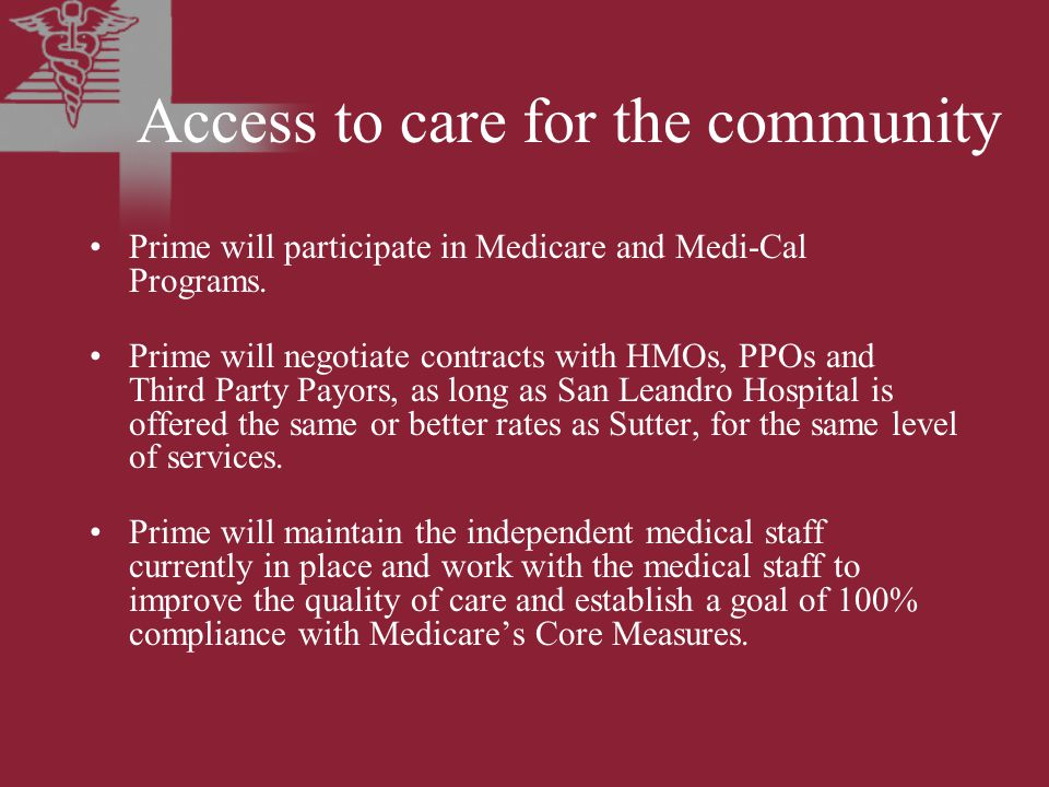 Access to care for the community Prime will participate in Medicare and Medi-Cal Programs.