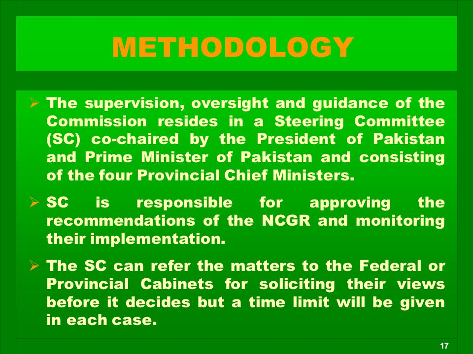 17 METHODOLOGY   The supervision, oversight and guidance of the Commission resides in a Steering Committee (SC) co-chaired by the President of Pakis