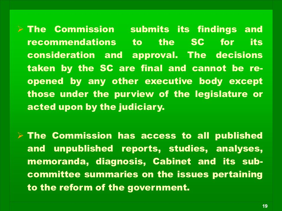 19  The Commission submits its findings and recommendations to the SC for its consideration and approval. The decisions taken by the SC are final and