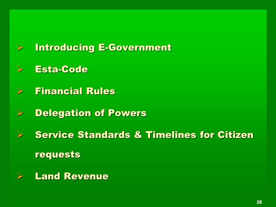 26  Introducing E-Government  Esta-Code  Financial Rules  Delegation of Powers  Service Standards & Timelines for Citizen requests  Land Revenue