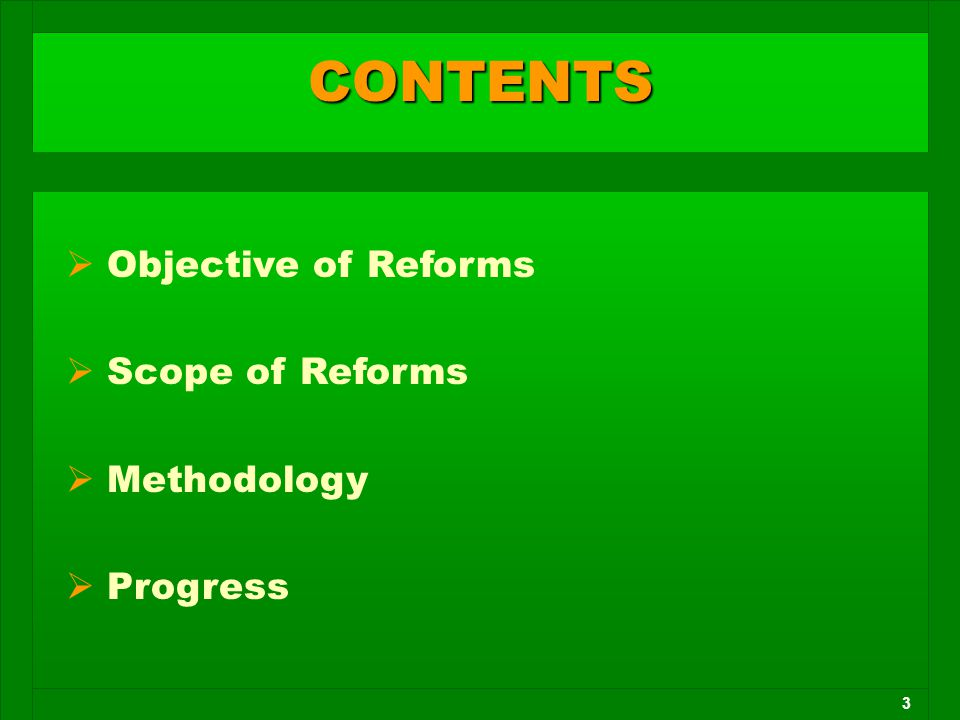 3  Objective of Reforms  Scope of Reforms  Methodology  Progress CONTENTS