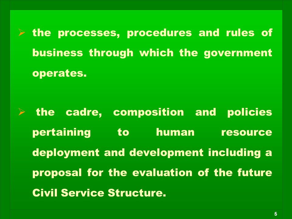 5   the processes, procedures and rules of business through which the government operates.   the cadre, composition and policies pertaining to hum