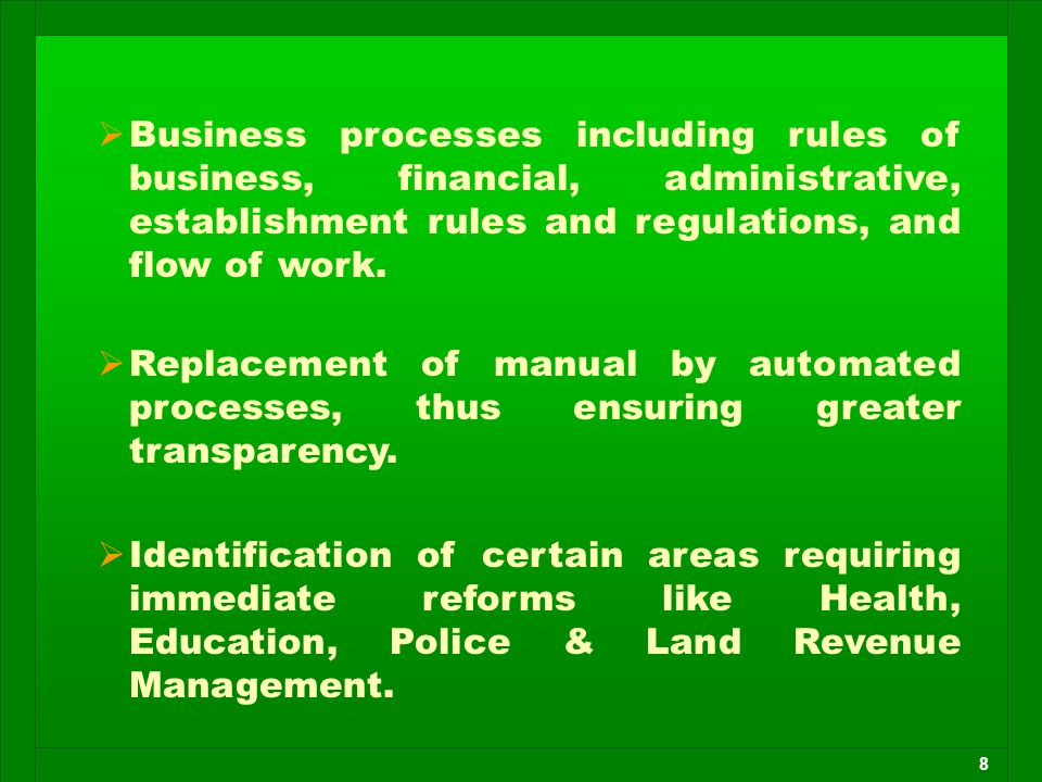 8  Business processes including rules of business, financial, administrative, establishment rules and regulations, and flow of work.  Replacement of