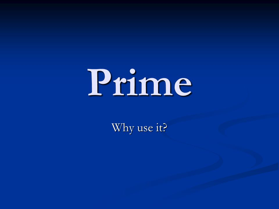 Prime Why use it