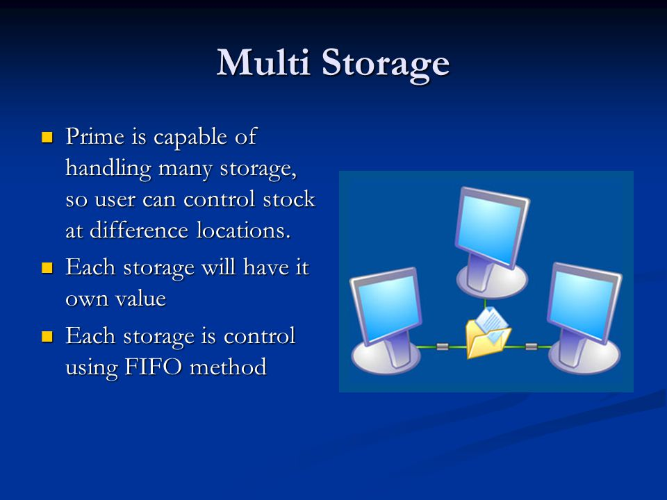 Multi Storage Prime is capable of handling many storage, so user can control stock at difference locations.