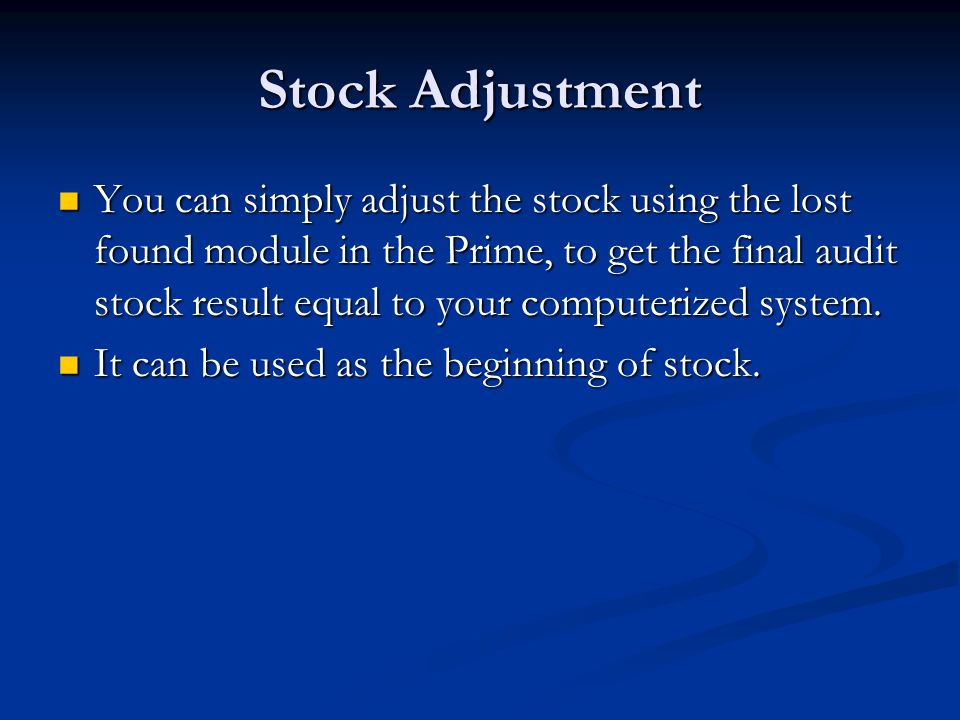 Stock Adjustment You can simply adjust the stock using the lost found module in the Prime, to get the final audit stock result equal to your computeri