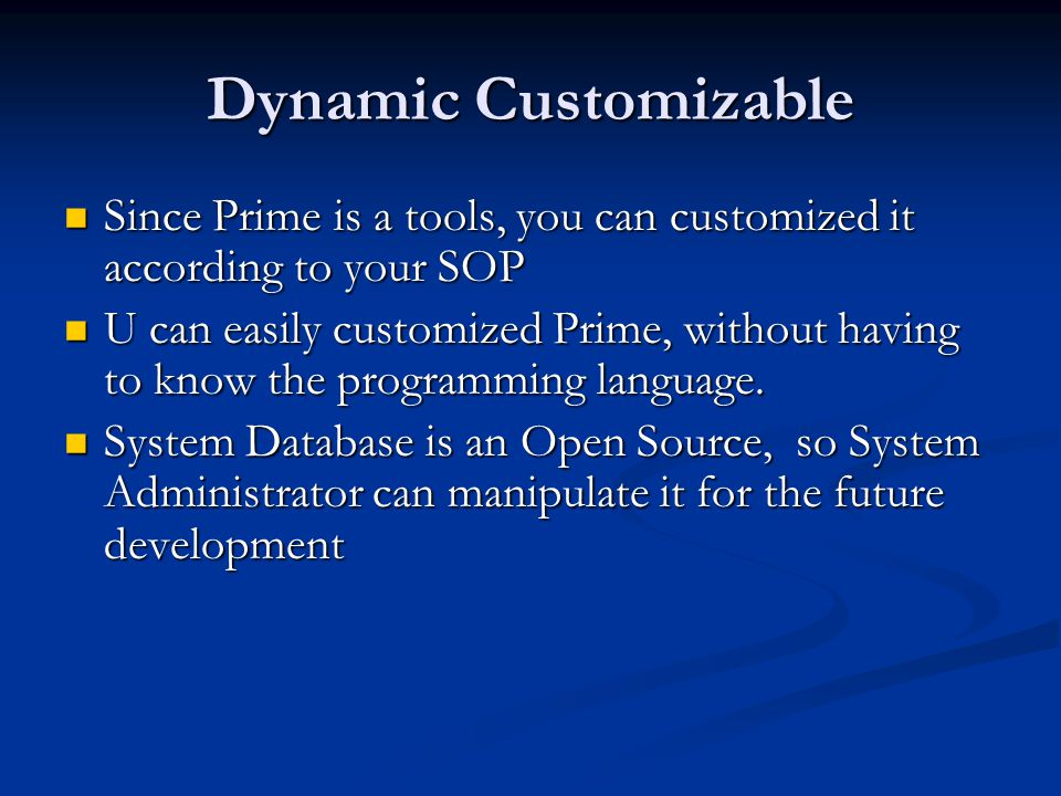 Dynamic Customizable Since Prime is a tools, you can customized it according to your SOP Since Prime is a tools, you can customized it according to yo