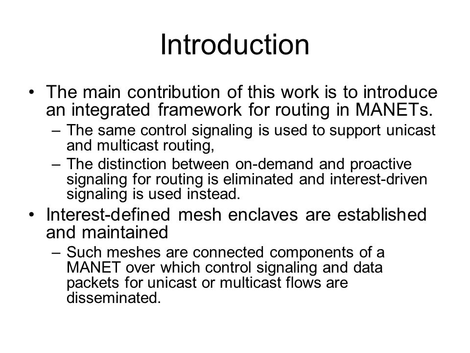 Introduction The main contribution of this work is to introduce an integrated framework for routing in MANETs.