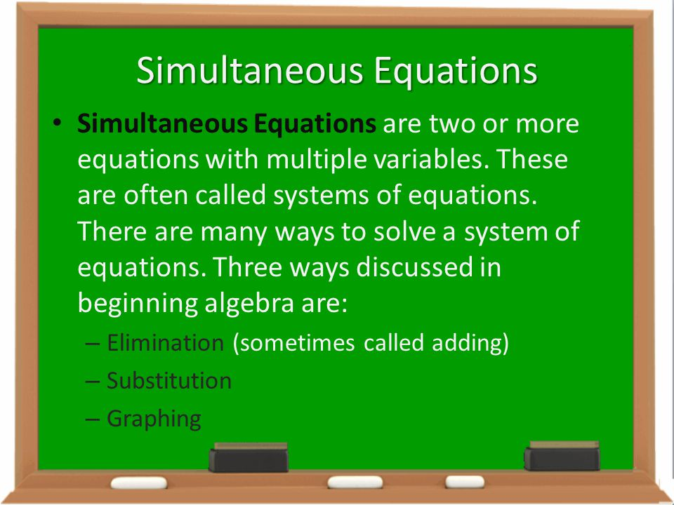 Simultaneous Equations Simultaneous Equations are two or more equations with multiple variables. These are often called systems of equations. There ar