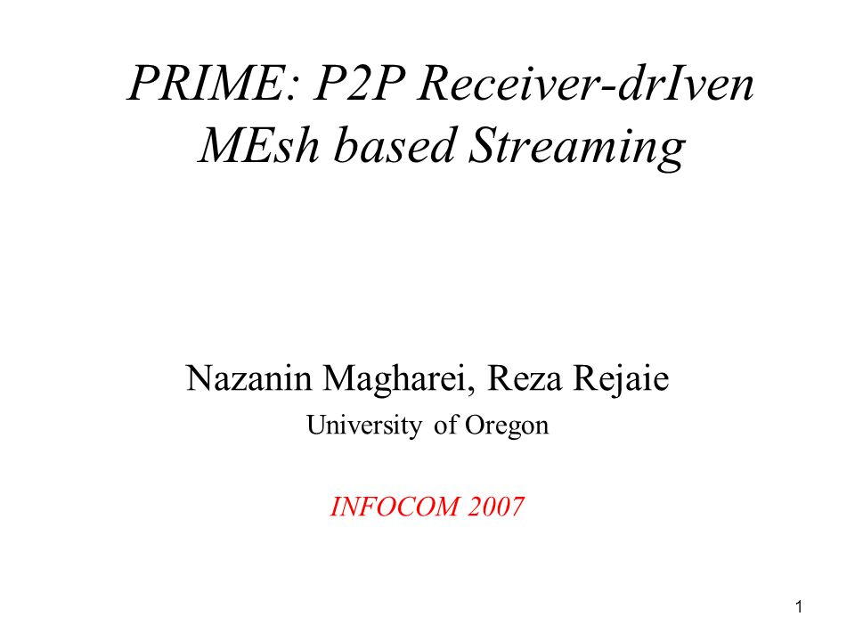 Outlines Introduction Mesh-based P2P Streaming PRIME –Content Delivery –Packet Scheduling Performance Evaluation Conclusion