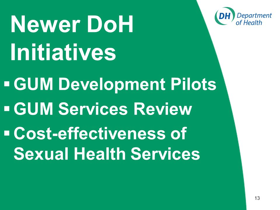  13 Newer DoH Initiatives  GUM Development Pilots  GUM Services Review  Cost-effectiveness of Sexual Health Services