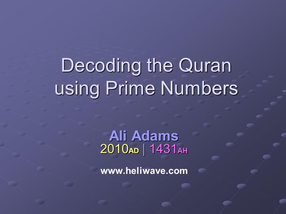 Decoding the Quran using Prime Numbers Ali Adams 2010AD | 1431AH www.heliwave.com