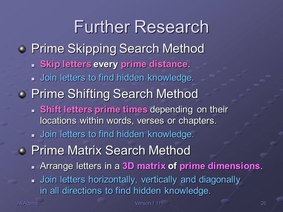 26Ali AdamsVersion 1.11 Further Research Prime Skipping Search Method Prime Skipping Search Method Skip letters every prime distance. Skip letters eve