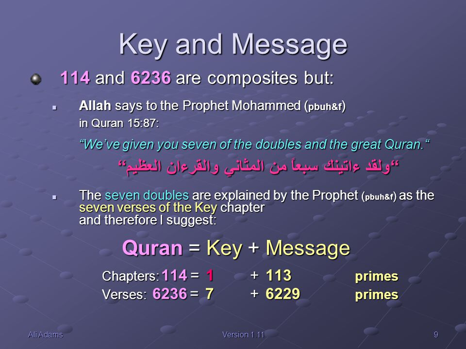 9Ali AdamsVersion 1.11 Key and Message 114 and 6236 are composites but: Allah says to the Prophet Mohammed ( pbuh&f ) in Quran 15:87: Allah says to th