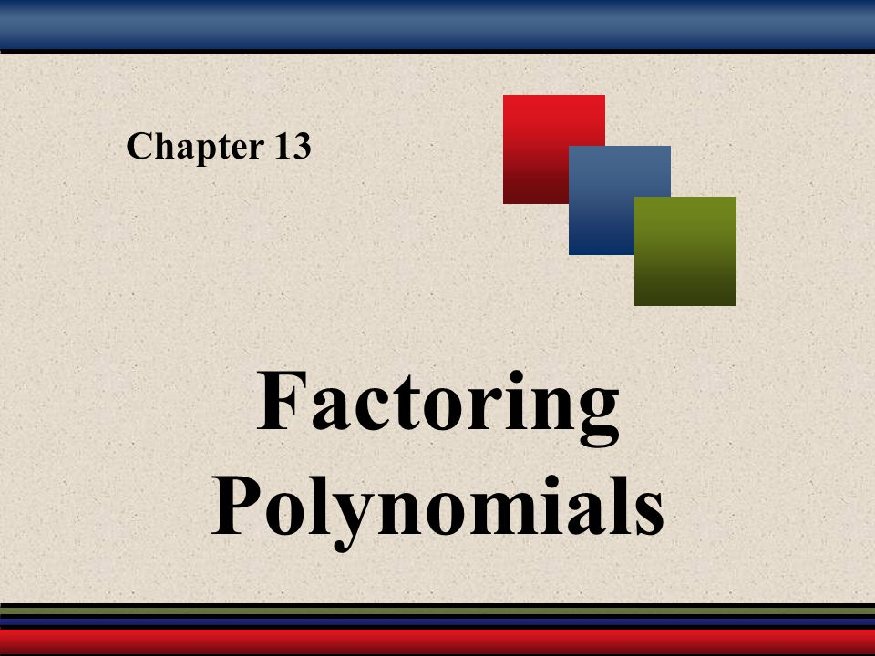 Martin-Gay, Developmental Mathematics 2 13.1 – The Greatest Common Factor 13.2 – Factoring Trinomials of the Form x 2 + bx + c 13.3 – Factoring Trinomials of the Form ax 2 + bx + c 13.4 – Factoring Trinomials of the Form x 2 + bx + c by Grouping 13.5 – Factoring Perfect Square Trinomials and Difference of Two Squares 13.6 – Solving Quadratic Equations by Factoring 13.7 – Quadratic Equations and Problem Solving Chapter Sections