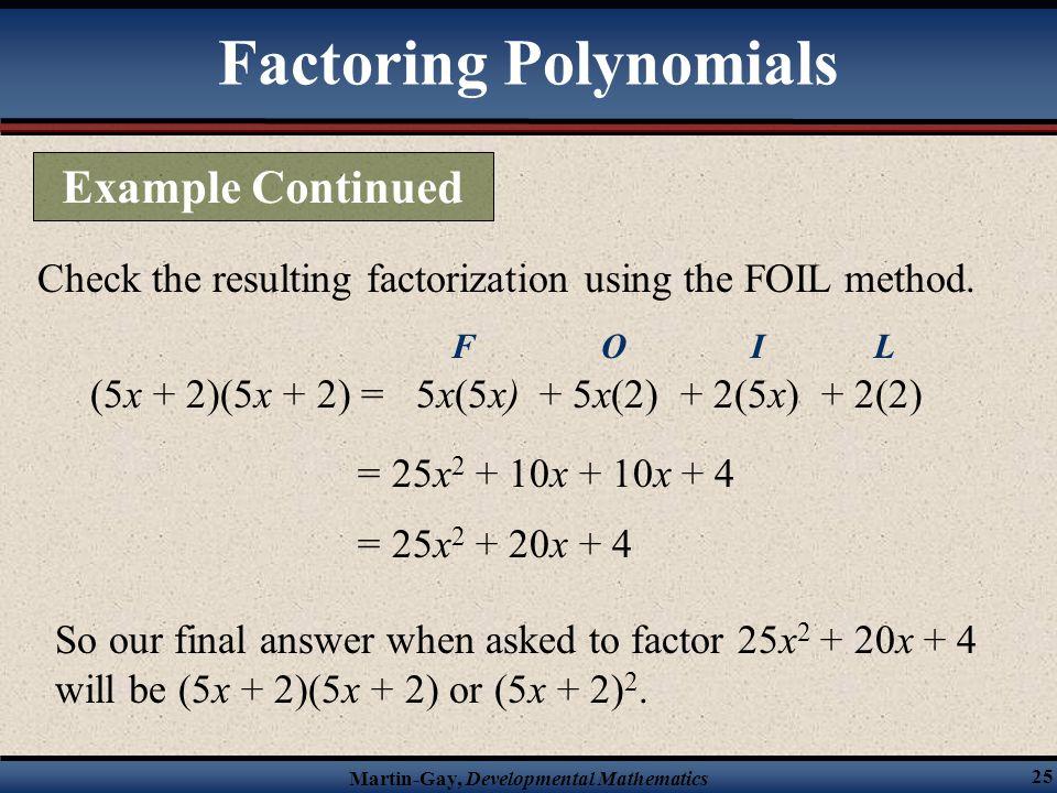 Martin-Gay, Developmental Mathematics 25 Check the resulting factorization using the FOIL method. (5x + 2)(5x + 2) = = 25x 2 + 10x + 10x + 4 5x(5x) F