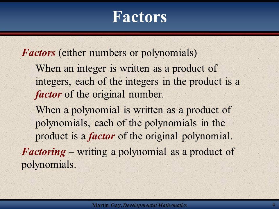 Martin-Gay, Developmental Mathematics 25 Check the resulting factorization using the FOIL method.