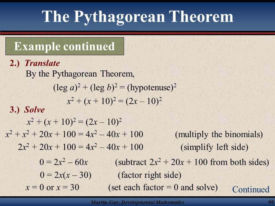 Martin-Gay, Developmental Mathematics 66 The Pythagorean Theorem Example continued 2.) Translate Continued By the Pythagorean Theorem, (leg a) 2 + (le